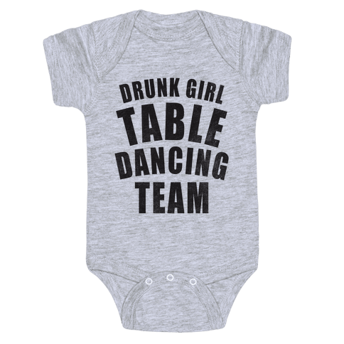 Drunk Girl Table Dancing Team Baby Onesy