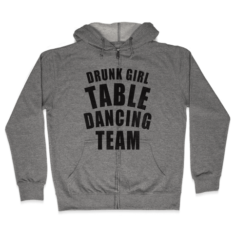 Drunk Girl Table Dancing Team Zip Hoodie