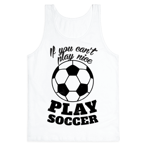 If You Can't Play Nice Play Soccer