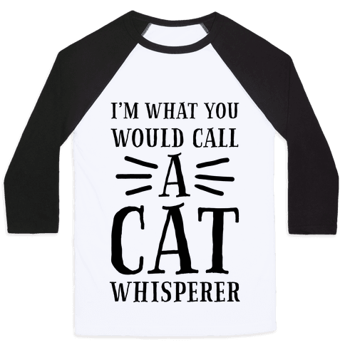 I'm What You Would Call a Cat Whisperer Baseball Tee