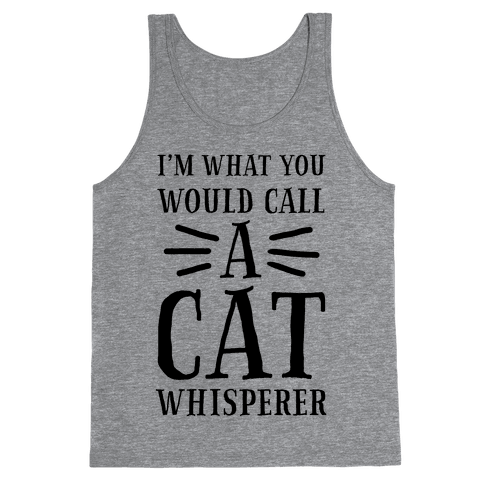 I'm What You Would Call a Cat Whisperer Tank Top