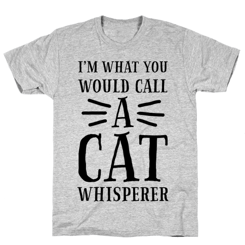 I'm What You Would Call a Cat Whisperer Mens T-Shirt