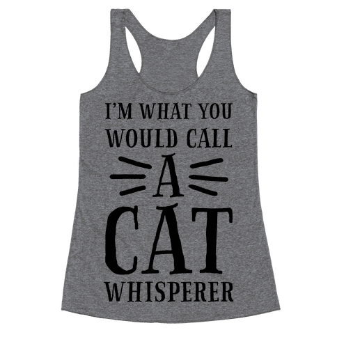 I'm What You Would Call a Cat Whisperer Racerback Tank Top
