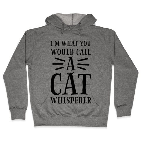 I'm What You Would Call a Cat Whisperer Hooded Sweatshirt