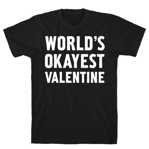 World's Okayest Valentine T-Shirt