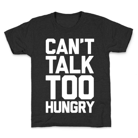 Can't Talk Too Hungry Kids T-Shirt