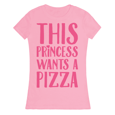 This Princess Wants A Pizza Womens T-Shirt