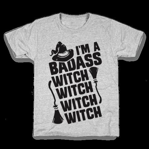 I'm A Badass Witch Witch Witch Witch Kids T-Shirt