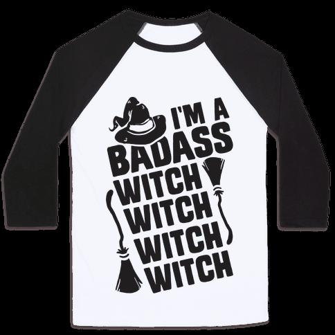I'm A Badass Witch Witch Witch Witch Baseball Tee