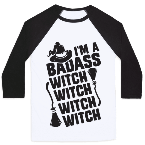 I'm A Badass Witch Witch Witch Witch