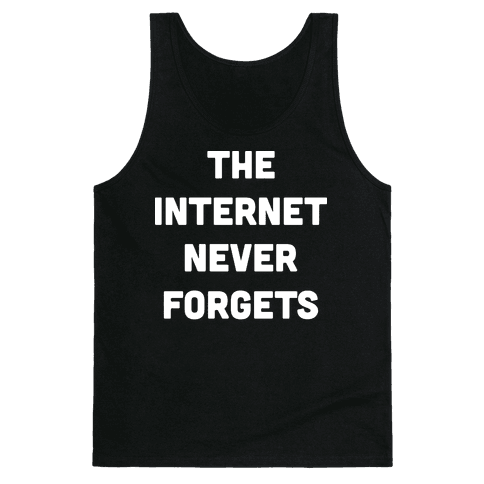 The Internet Never Forgets Tank Top