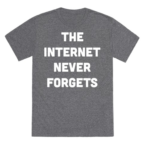 The Internet Never Forgets T-Shirt