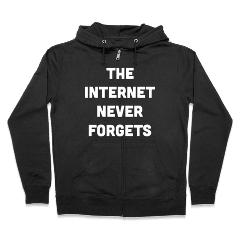 The Internet Never Forgets Zip Hoodie