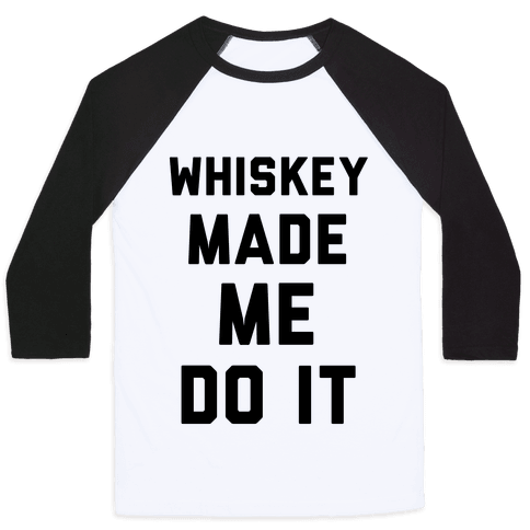Whiskey Made Me Do It Baseball Tee