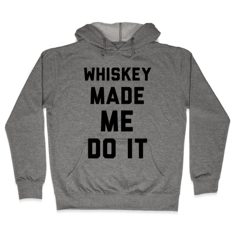 Whiskey Made Me Do It Hooded Sweatshirt