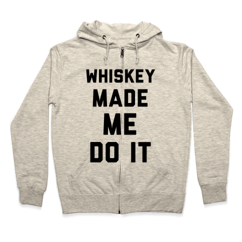 Whiskey Made Me Do It Zip Hoodie