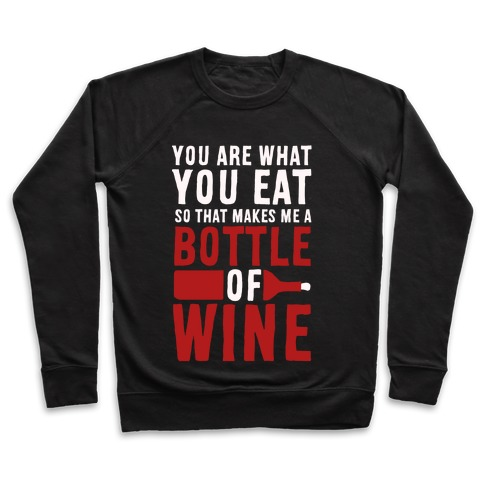 You Are What You Eat so That Makes Me a Bottle of Wine Pullover