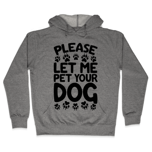 Please Let Me Pet Your Dog Hooded Sweatshirt