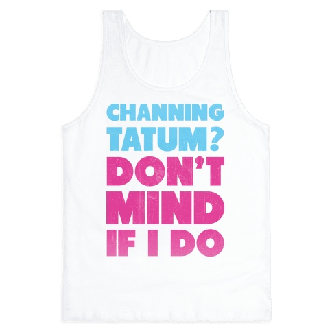 Channing Tatum Don't Mind If I Do Tank Top