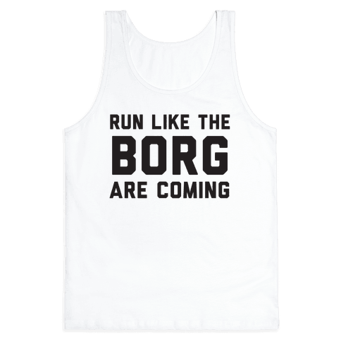 Run Like The Borg Are Coming Tank Top