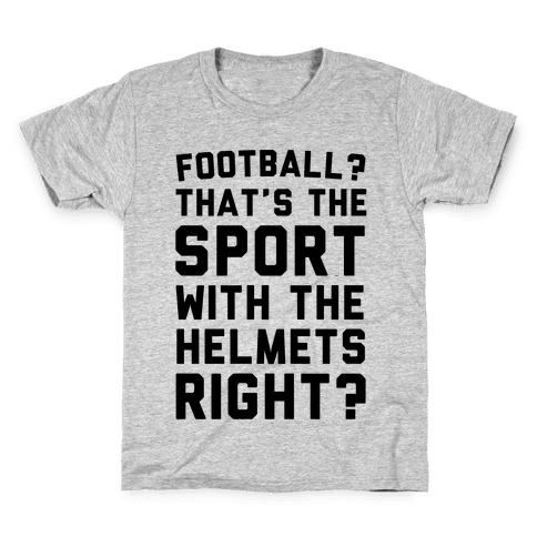 Football? That's The Sport With The Helmets Right? Kids T-Shirt