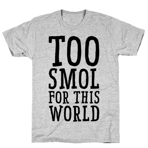 Too Smol for this World Mens T-Shirt