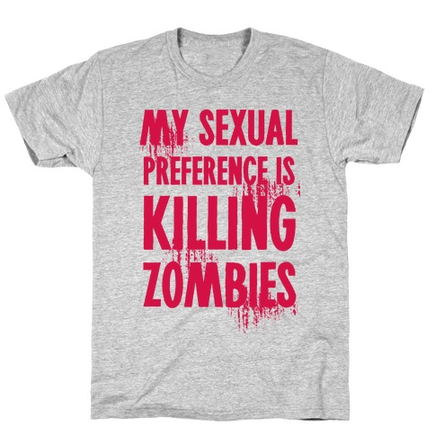 My Sexual Preference Is Killing Zombies T-Shirt