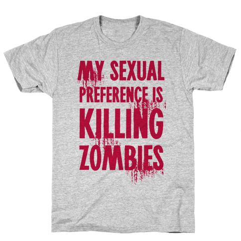 My Sexual Preference Is Killing Zombies Mens T-Shirt
