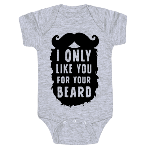 I Only Like You For Your Beard Baby Onesy