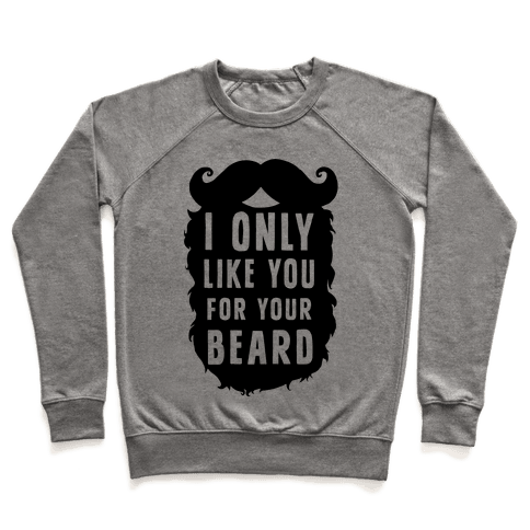 I Only Like You For Your Beard Pullover