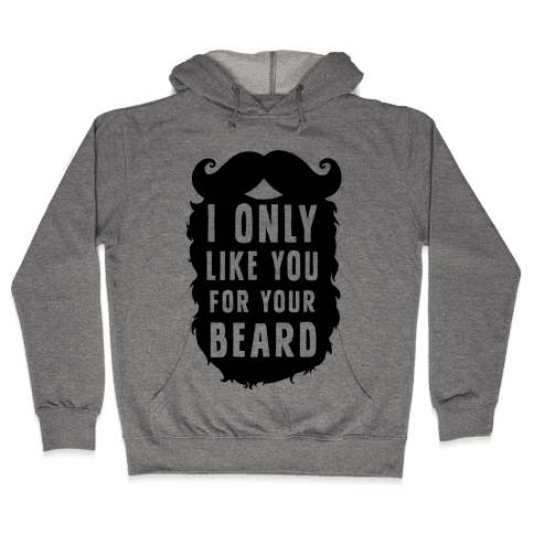 I Only Like You For Your Beard Hooded Sweatshirt