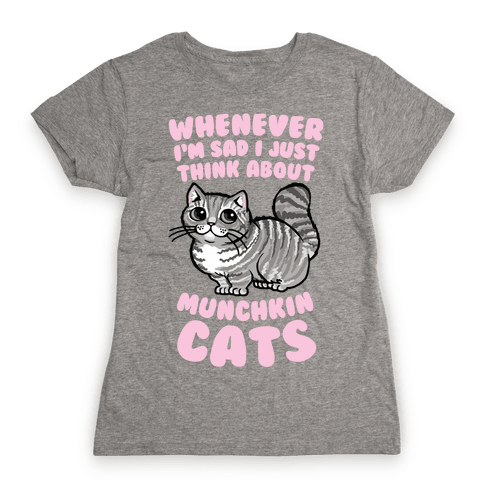 Whenever I'm Sad I Just Think About Munchkin Cats Womens T-Shirt