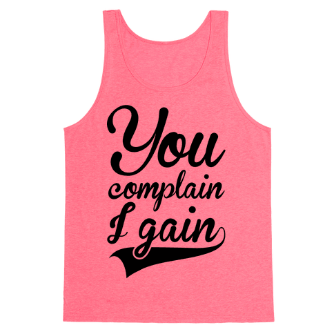 You Complain I Gain Tank Top