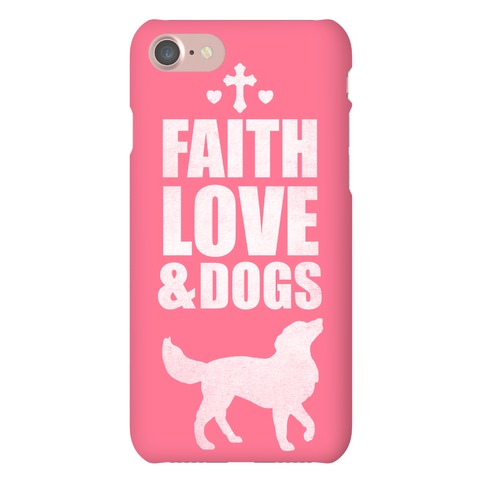 Faith Love & Dogs Phone Case