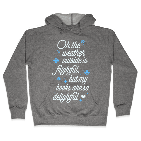 Oh the Weather Outside is Frightful, But My Book Is So Delightful Hooded Sweatshirt