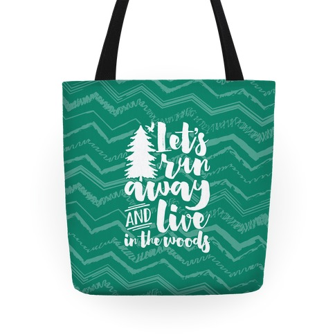 Let's Run Away And Live In The Woods Tote