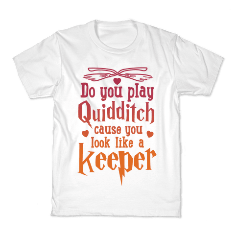 Do You Play Quidditch 'Cause You Look Like A Keeper Kids T-Shirt
