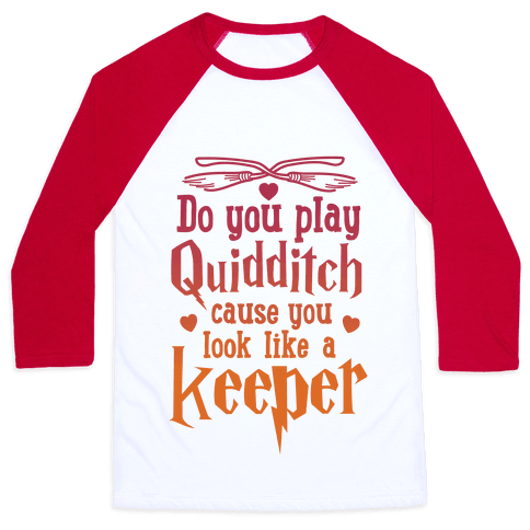 Do You Play Quidditch 'Cause You Look Like A Keeper Baseball Tee
