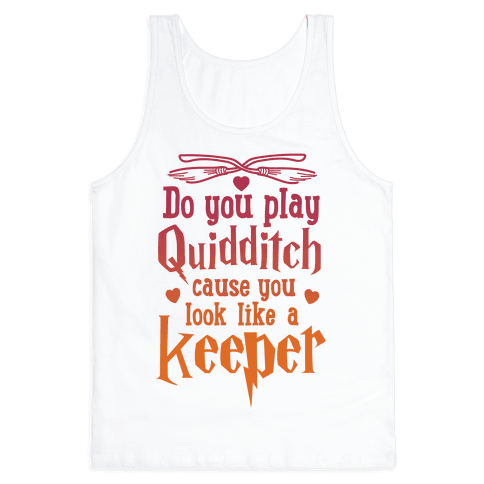 Do You Play Quidditch 'Cause You Look Like A Keeper Tank Top