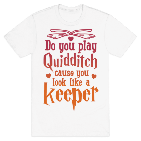Do You Play Quidditch 'Cause You Look Like A Keeper Mens T-Shirt