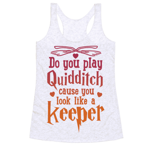 Do You Play Quidditch 'Cause You Look Like A Keeper Racerback Tank Top