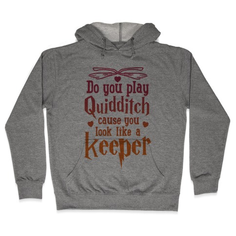 Do You Play Quidditch 'Cause You Look Like A Keeper Hooded Sweatshirt