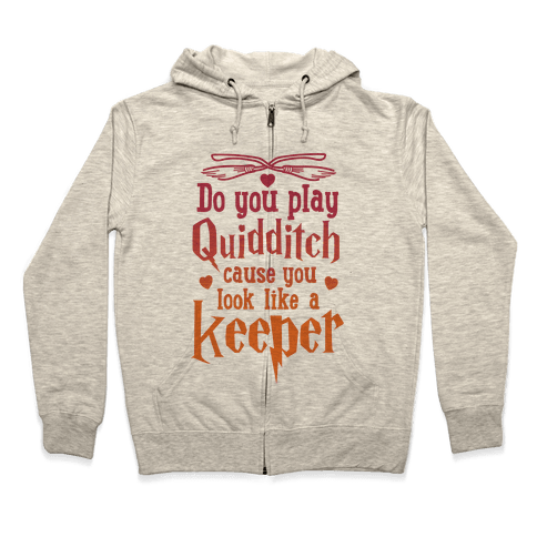 Do You Play Quidditch 'Cause You Look Like A Keeper Zip Hoodie