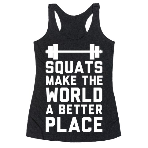 Squats Make The World A Better Place Racerback Tank Top