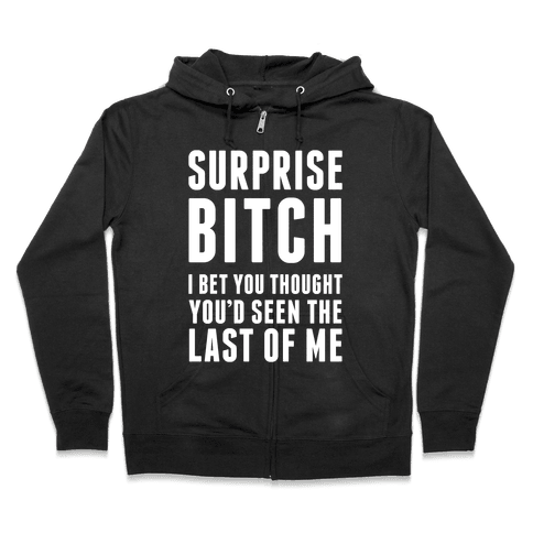 Surprise Bitch Zip Hoodie