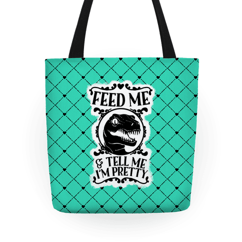 Feed Me and Tell Me I'm Pretty (Raptor) Tote