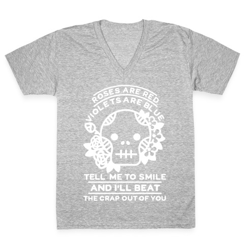 Roses are Red Violets Are Blue Tell Me to Smile And I'll Beat the Crap Out of You V-Neck Tee Shirt