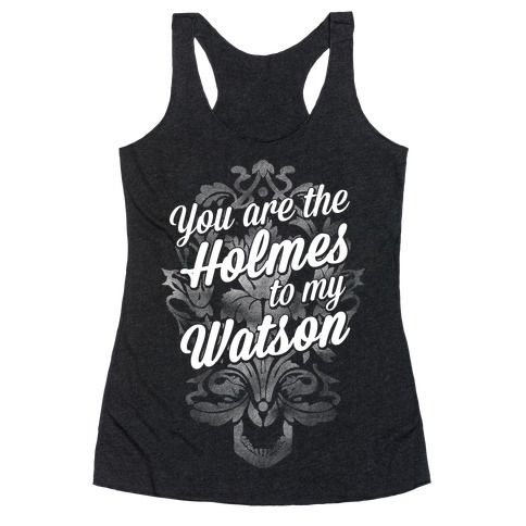You Are The Holmes To My Watson Racerback Tank Top