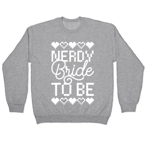 Nerdy Bride To Be Pullover