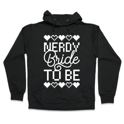 Nerdy Bride To Be Hooded Sweatshirt